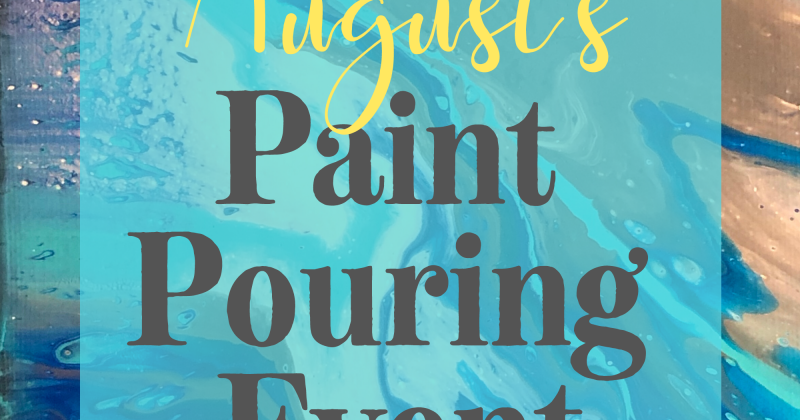 August's Paint Pouring Event